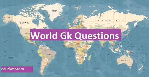 World GK Quiz Questions and Answers 2020: 150 World GK Questions